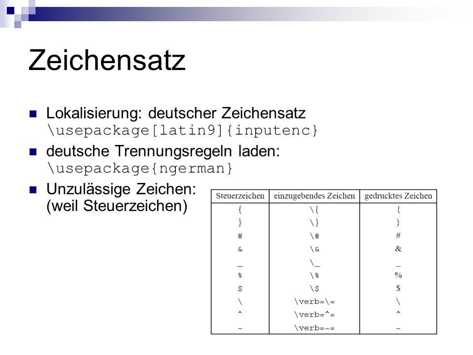 Zeichensatz Lokalisierung: deutscher Zeichensatz \usepackage[latin9]{inputenc} deutsche Trennungsregeln laden: \usepackage{ngerman}